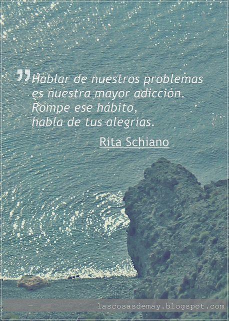 Hablar de nuestros problemas es nuestra mayor adicción. Rompe ese hábito, habla de tus alegrías.