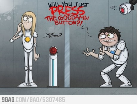 What I feel when Im playing Portal 2 with my girlfriend.