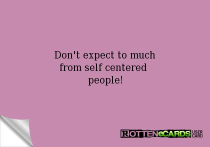 Rottenecards - Don't expect to much from self centered people!