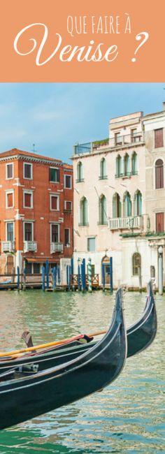 Des idées de choses à faire et à voir pour un voyage à Venise !