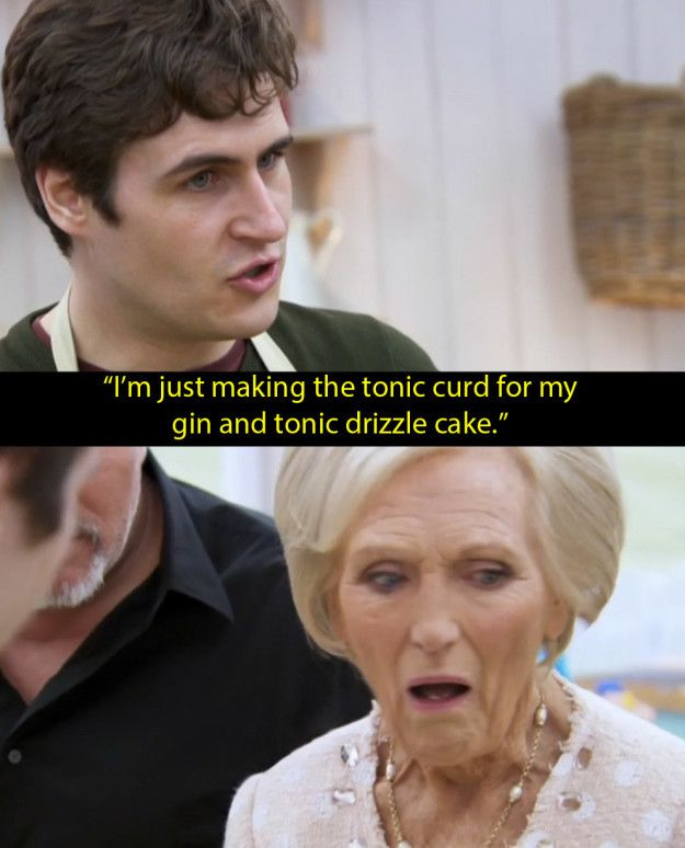 "When Tom told Mary about his gin drizzle cake. | 16 Times ""Bake Off"" Was More About Booze Than The Actual Bakes"