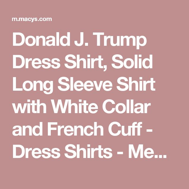 Donald J. Trump Dress Shirt, Solid Long Sleeve Shirt with White Collar and French Cuff - Dress Shirts - Men - Macy's