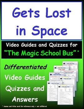 For the Magic School Bus * -Gets Lost In Spaceepisode -Two differentiatedstudentworksheets/ video guides,four differentiated quizzes, and ananswer keyfor theGets Lost In Spaceepisode for theMagic School Bus* series of videos.Gets Lost In SpaceSeason01Episode01. These differentiated video guides, worksheets and quizzes are designed to guide students in viewing the video, learning the essential concepts and maximizing time-on-task.