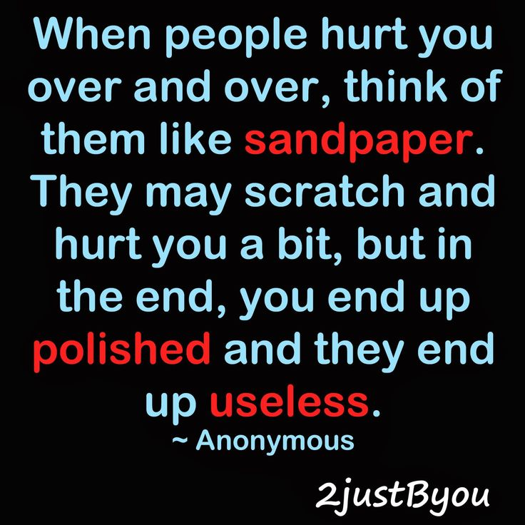 Cuando una persona te lastima una  vez y mas.. piensa que son como una lija, ellos te podran lastimar un poco, pero al final terminas con brillo y ellos sis ningun beneficio.