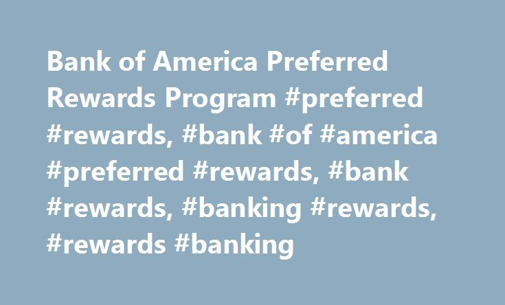 Bank of America Preferred Rewards Program #preferred #rewards, #bank #of #america #preferred #rewards, #bank #rewards, #banking #rewards, #rewards #banking http://indiana.remmont.com/bank-of-america-preferred-rewards-program-preferred-rewards-bank-of-america-preferred-rewards-bank-rewards-banking-rewards-rewards-banking/  # Banking made better with no-fee services Enjoy fee waivers on everyday services for Bank of America personal checking and savings accounts: Monthly maintenance fees…