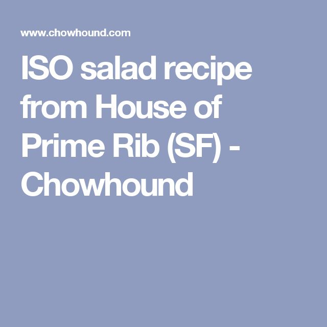 ISO salad recipe from House of Prime Rib (SF) - Chowhound
