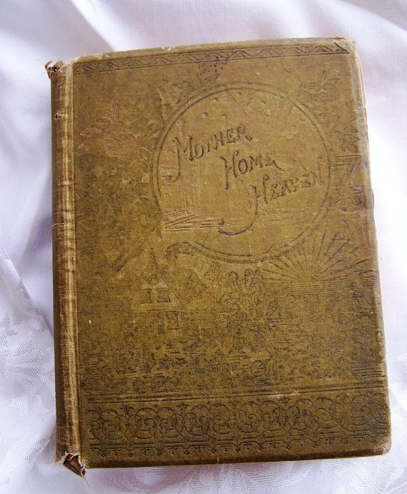 Golden Thoughts on Mother Home and Heaven - Charming Illustrations, Stories, Poems - Copyright 1878-1882.