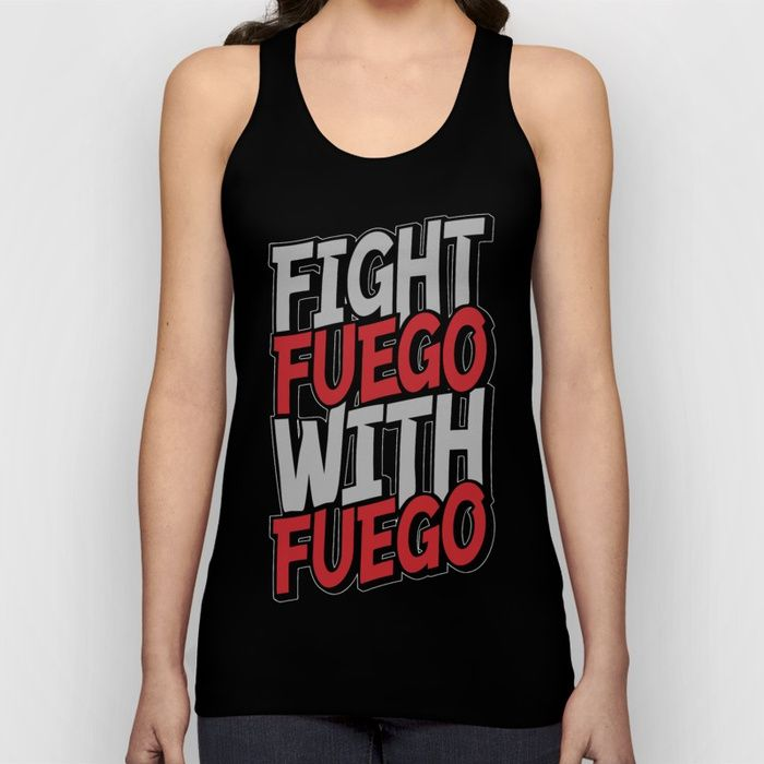 Buy Fight Fuego With Fuego Unisex Tank Top by grandeduc. Worldwide shipping available at Society6.com. Just one of millions of high quality products available.
