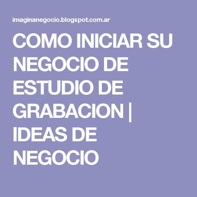 COMO INICIAR SU NEGOCIO DE ESTUDIO DE GRABACION         |          IDEAS DE NEGOCIO