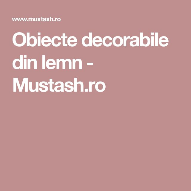 Obiecte decorabile din lemn - Mustash.ro