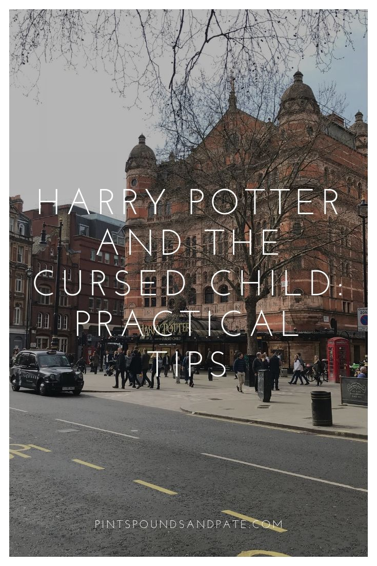 Practical Tips For Seeing Harry Potter And The Cursed Child In London Should You See Both Parts On Cultural Travel Destinations Harry Potter Visiting England