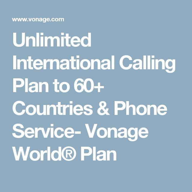 Unlimited International Calling Plan to 60+ Countries & Phone Service- Vonage World® Plan