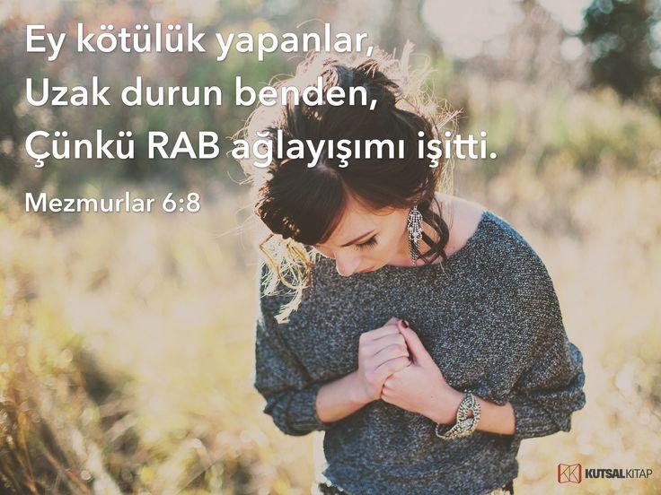 Ey kötülük yapanlar, uzak durun benden, çünkü RAB ağlayışımı işitti.  Mezmurlar 6:8 #kutsalkitap #turkish #mezmurlar