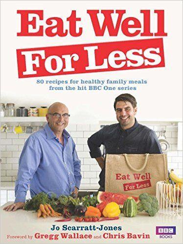 Eat Well for Less: Amazon.co.uk: Jo Scarratt-Jones, Gregg Wallace, Chris Bavin: 9781785941658: Books