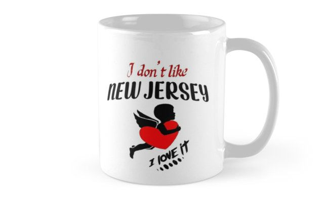 I Don't Like New Jersey , I Love it Mug