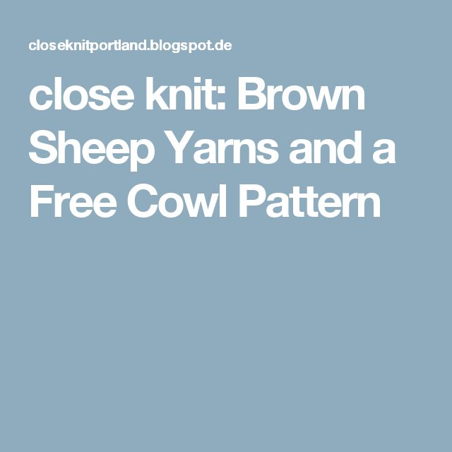 close knit: Brown Sheep Yarns and a Free Cowl Pattern