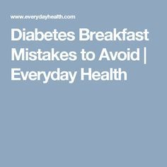 Diabetes Breakfast Mistakes to Avoid | Everyday Health