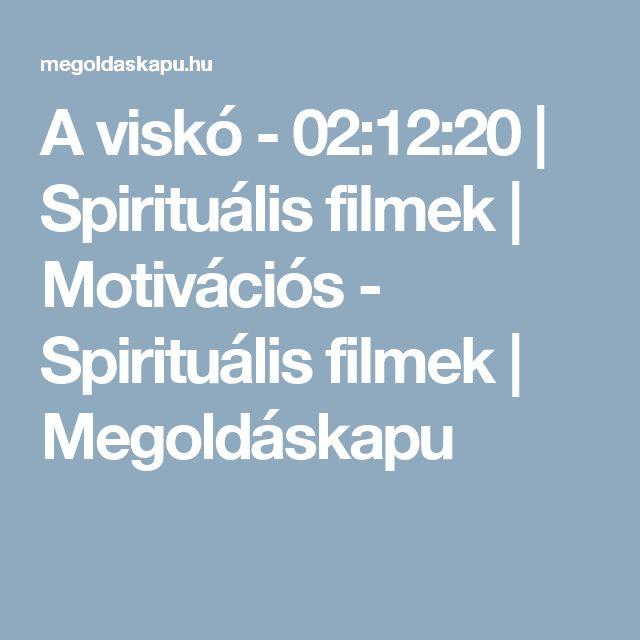 A viskó - 02:12:20 | Spirituális filmek | Motivációs - Spirituális filmek | Megoldáskapu