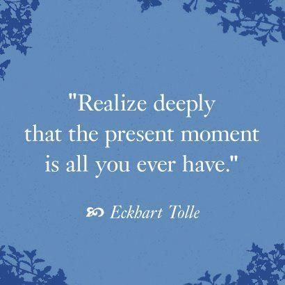 Realize deeply that the present moment is all you ever ...