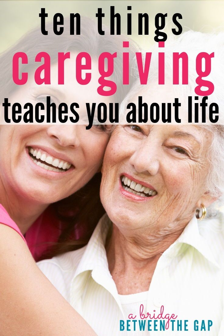 Ten Things Being A Caregiver Has Taught Me About Life Caregiver Aging Parents Caregiver Support