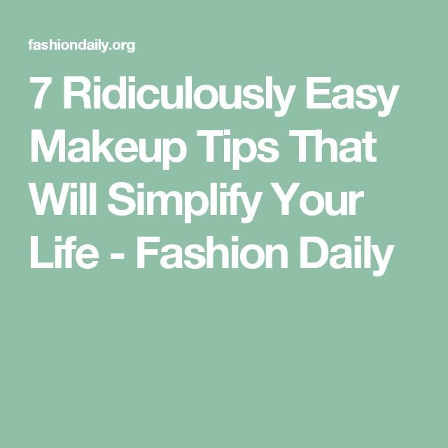 7 Ridiculously Easy Makeup Tips That Will Simplify Your Life - Fashion Daily