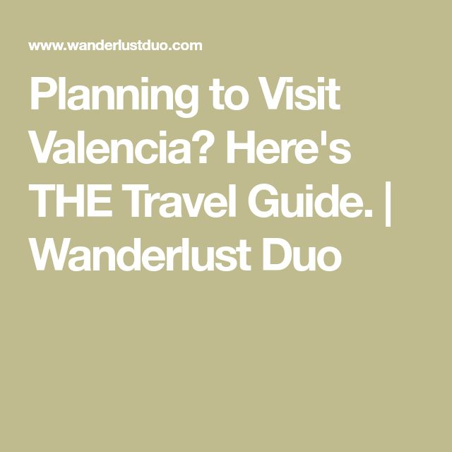 Planning to Visit Valencia? Here's THE Travel Guide. | Wanderlust Duo