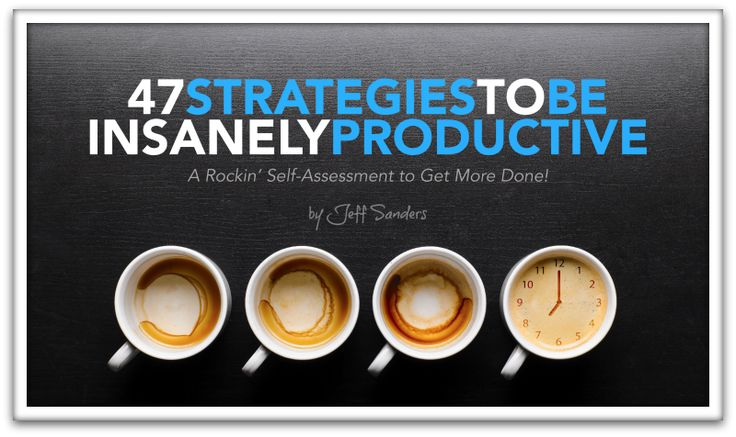 47 Strategies to be Insanely Productive