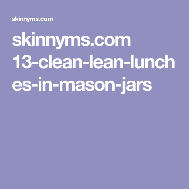 skinnyms.com 13-clean-lean-lunches-in-mason-jars