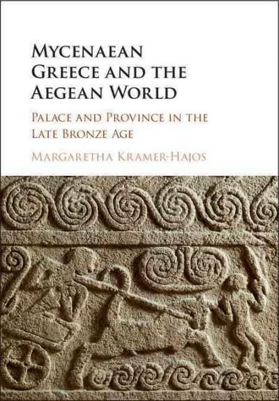 Mycenaean Greece and the Aegean World: Palace and Province in the Late Age