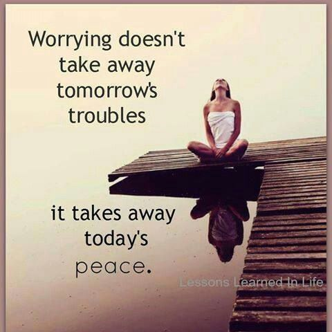 Worry does't help ;)