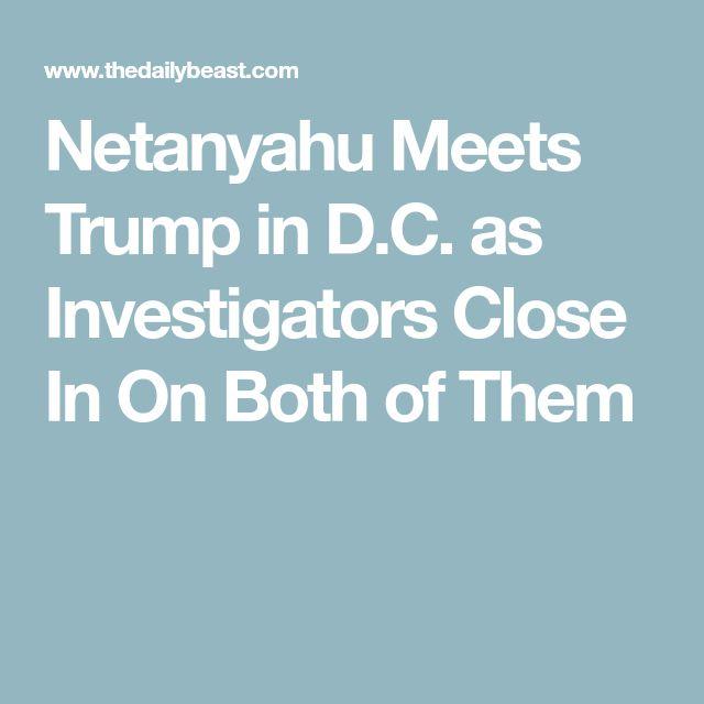 Netanyahu Meets Trump in D.C. as Investigators Close In On Both of Them