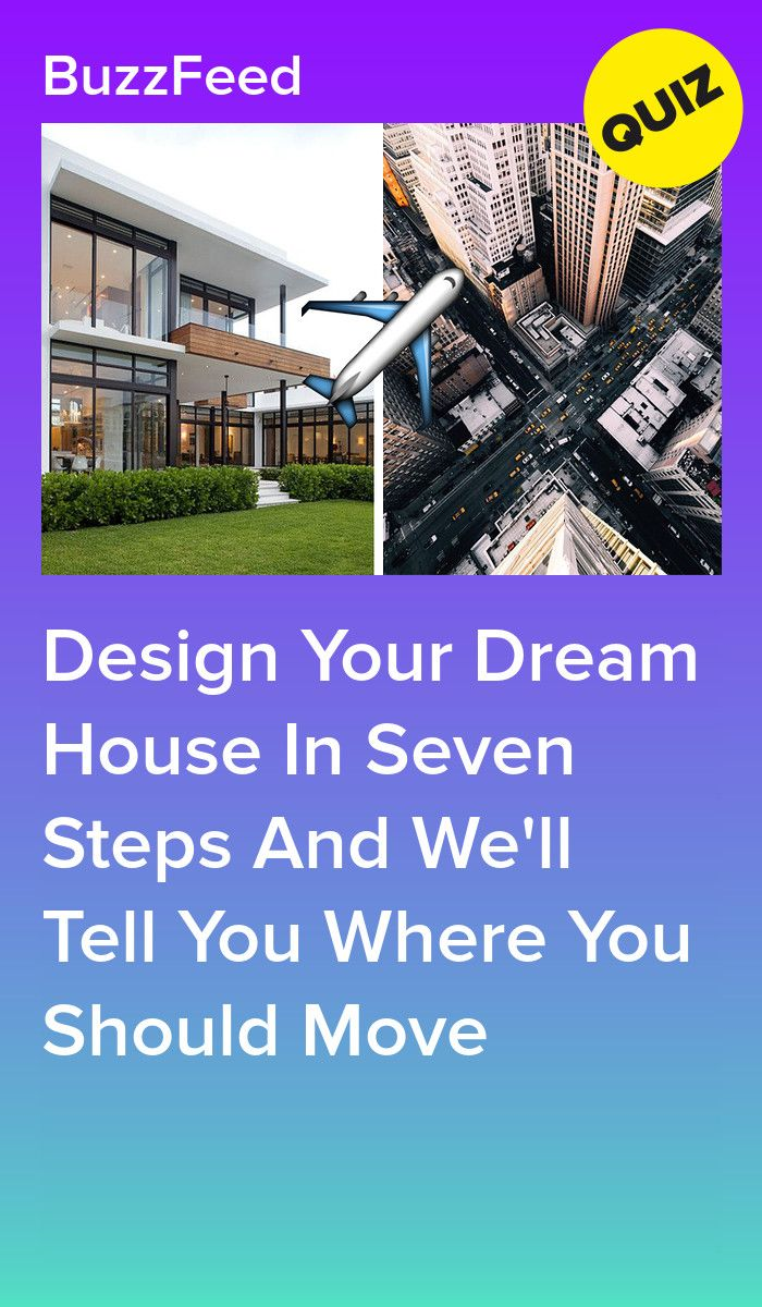 Design Your Dream House And We Ll Tell You Where You Should Move House Quiz Design Your Dream House Quiz Design
