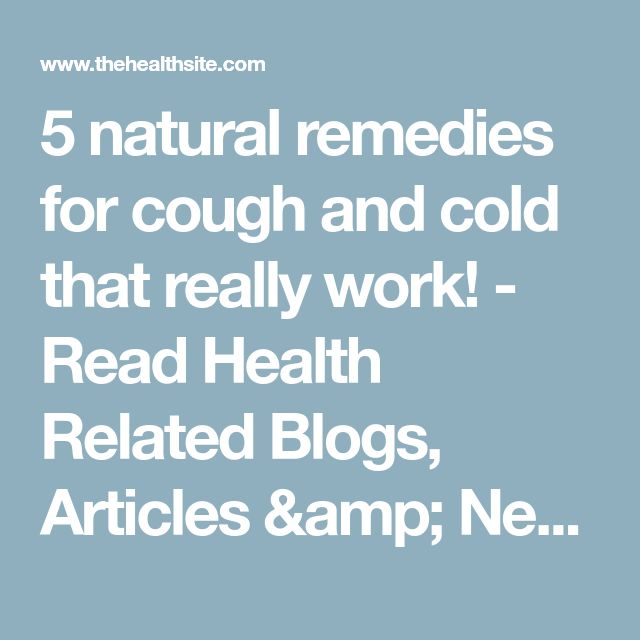 5 natural remedies for cough and cold that really work! - Read Health Related Blogs, Articles & News on Diseases & Conditions at TheHealthSite.com