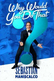 Sebastian Maniscalco: Why Would You Do That? Free Movie Download Watch Online HD Torrent