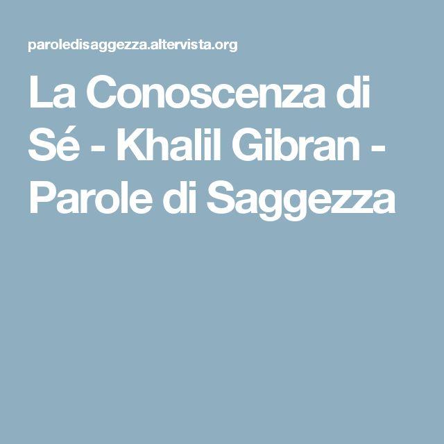 La Conoscenza di Sé - Khalil Gibran - Parole di Saggezza