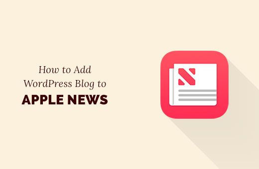Do you want to submit your WordPress blog to Apple News? Here's a step by step guide on how to add your WordPress blog to Apple News.