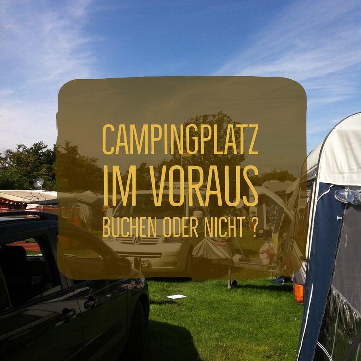 Campingplatz vorher buchen oder nicht ? Das ist , gerade in der Haupotsaison, die Frage. Wir meinen nicht in jedem Fall. Lest hier was es zu beachten gilt.