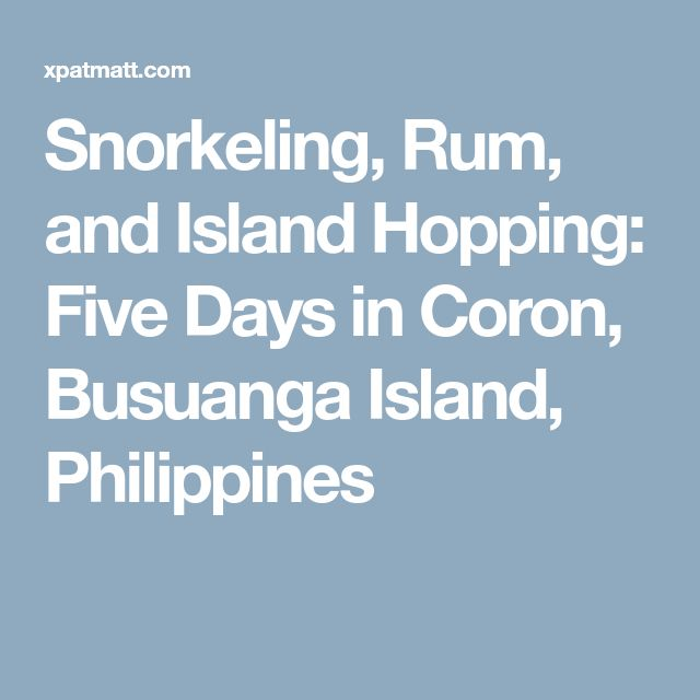 Snorkeling, Rum, and Island Hopping: Five Days in Coron, Busuanga Island, Philippines