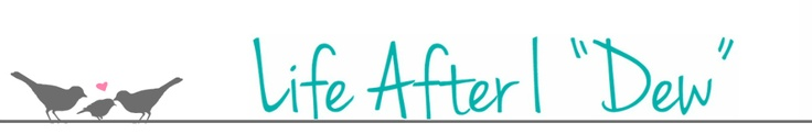 """life after i """"dew"""" blog.  blogging about life, wine, celebs, weddings, babies, and everything in between since 2008."""