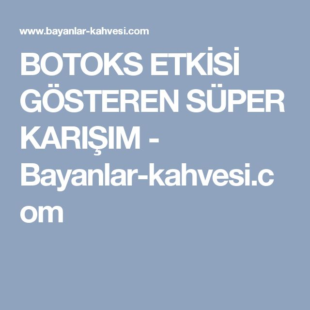 BOTOKS ETKİSİ GÖSTEREN SÜPER KARIŞIM - Bayanlar-kahvesi.com