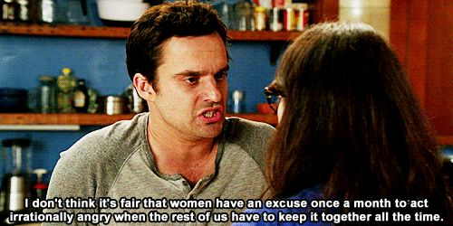 This is another example, from the TV show New Girl, of how men feel when women are menstruating. They don't truly understand what women are going through and think that women use it as an excuse to complain and act however they want to, This could lead to women feeling shame as they believe men are mad them for something they cannot control.