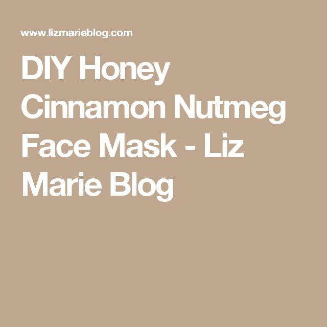 DIY Honey Cinnamon Nutmeg Face Mask - Liz Marie Blog