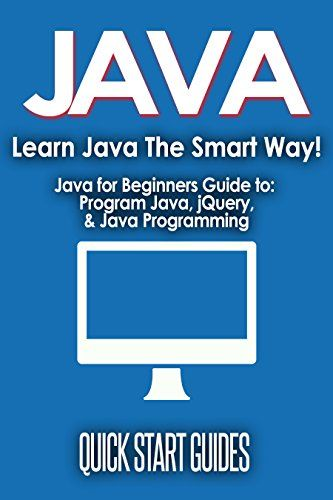 JAVA: Learn Java The Smart Way! Javascript for Beginners Guide to: Program Java, jQuery, & Java Programming (Java for Beginners, Learn Java, jQuery, Program ... Programming Language, Coding Book 1) - http://www.books-howto.com/java-learn-java-the-smart-way-javascript-for-beginners-guide-to-program-java-jquery-java-programming-java-for-beginners-learn-java-jquery-program-programming-language-coding-book-1/
