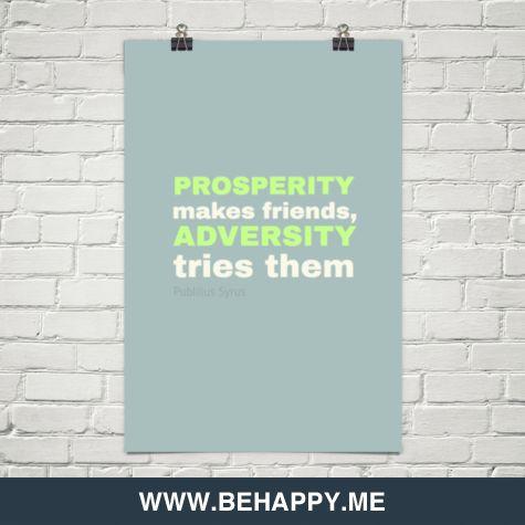 Prosperity Make Friends-Adversity Tries Them.