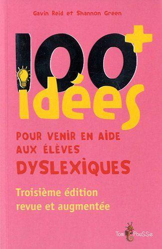 100 idées simples et pragmatiques pour améliorer et développer l'apprentissage de la lecture et de l'orthographe par les élèves souffrants de dyslexie.