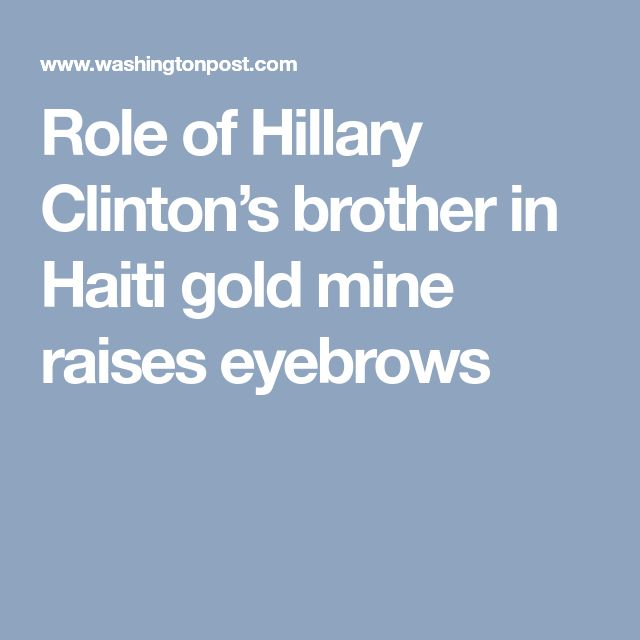 Role of Hillary Clinton's brother in Haiti gold mine raises eyebrows