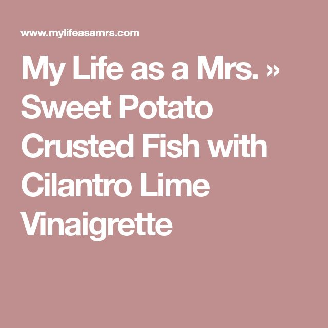My Life as a Mrs. » Sweet Potato Crusted Fish with Cilantro Lime Vinaigrette