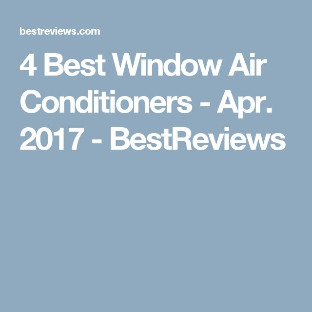 4 Best Window Air Conditioners - Apr. 2017 - BestReviews
