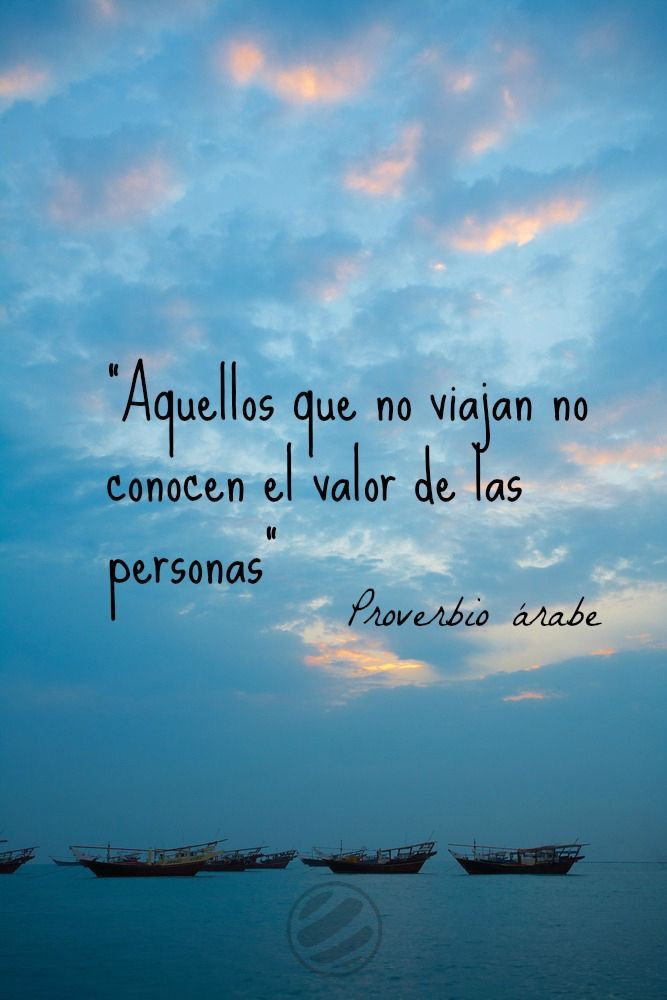 Aquellos que no viajan, no conocen el valor de las cosas.