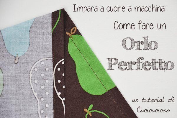 Impara a cucire a macchina, lezione n° 7: Come fare un orlo perfetto. Impara un trucco semplice per cucire orli perfetti!   www.cucicucicoo.com
